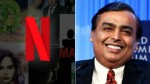 Mukesh Ambani May Now Partner With Netflix To Up The Content Game