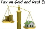 Tax On Your Gold And Real Estate Investments Check Details Here