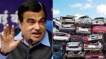 Junk Your Old Car And Get 5 Offer From Automakers Nitin Gadkari