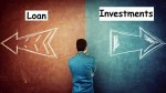 Loan Or Investment Which Is Better For Long Term In India Check Details