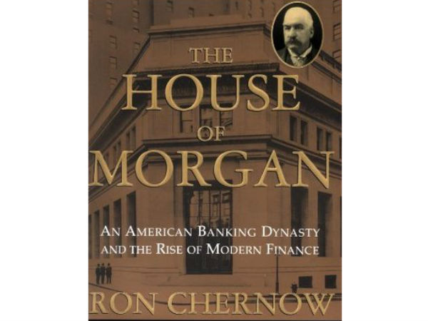 "1. ""The House of Morgan : An American Banking Dynasty and the Rise of Modern Finance"" - by Ron Chernow"