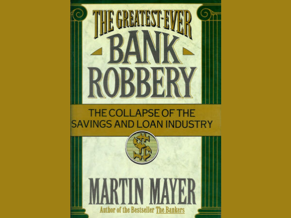 "2. ""The Greatest – Ever Bank Robbery : The Collapse of the Savings and Loan Industry"" – Martin Mayer"