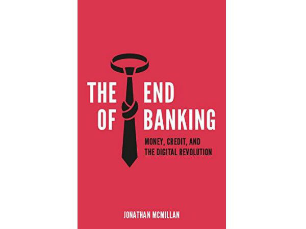 3.'The end of the Banking : Money, Credit and the Digital Revolution' – by Jonathan McMillan